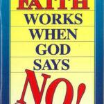 02 HOW YOUR FAITH WORKS WHEN GOD SAYS NO
