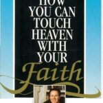 How You Can Touch Heaven with Your Faith