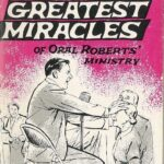 Ten Greatest Miracles of Oral Roberts' Ministry