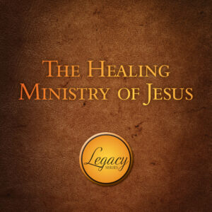 The Healing Ministry of Jesus